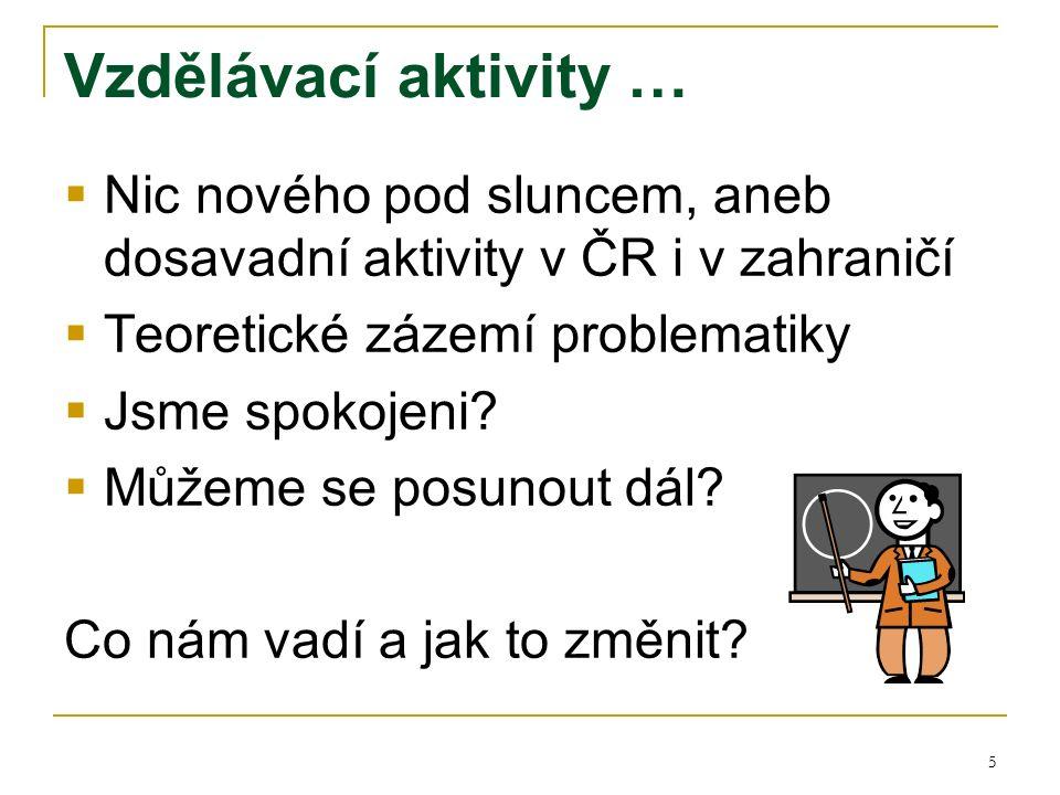 5 Vzdělávací aktivity …  Nic nového pod sluncem, aneb dosavadní aktivity v ČR i v zahraničí  Teoretické zázemí problematiky  Jsme spokojeni.