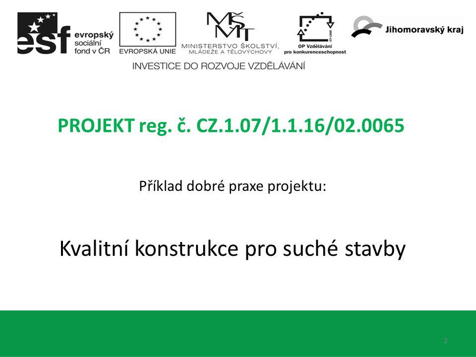2 PROJEKT reg. č. CZ.1.07/1.1.16/02.0065 Příklad dobré praxe projektu: Kvalitní konstrukce pro suché stavby