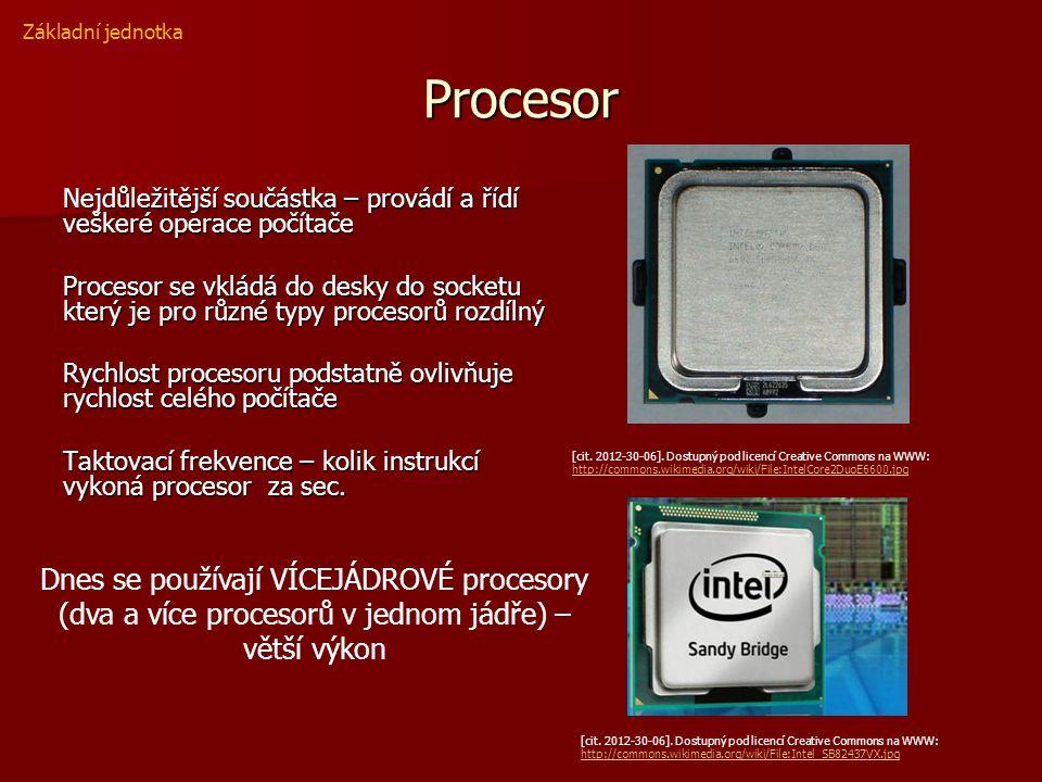 Procesor Nejdůležitější součástka – provádí a řídí veškeré operace počítače Procesor se vkládá do desky do socketu který je pro různé typy procesorů rozdílný Rychlost procesoru podstatně ovlivňuje rychlost celého počítače Taktovací frekvence – kolik instrukcí vykoná procesor za sec.