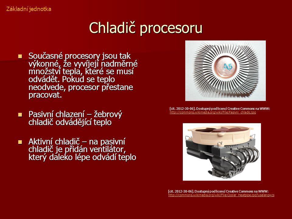 Chladič procesoru Současné procesory jsou tak výkonné, že vyvíjejí nadměrné množství tepla, které se musí odvádět.