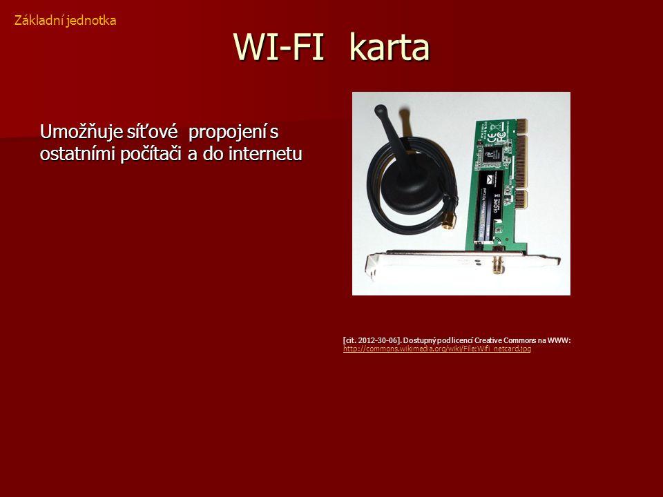 WI-FI karta Umožňuje síťové propojení s ostatními počítači a do internetu Základní jednotka [cit. 2012-30-06]. Dostupný pod licencí Creative Commons n