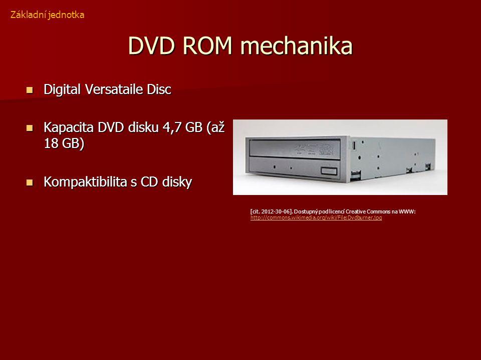 DVD ROM mechanika Digital Versataile Disc Digital Versataile Disc Kapacita DVD disku 4,7 GB (až 18 GB) Kapacita DVD disku 4,7 GB (až 18 GB) Kompaktibilita s CD disky Kompaktibilita s CD disky Základní jednotka [cit.