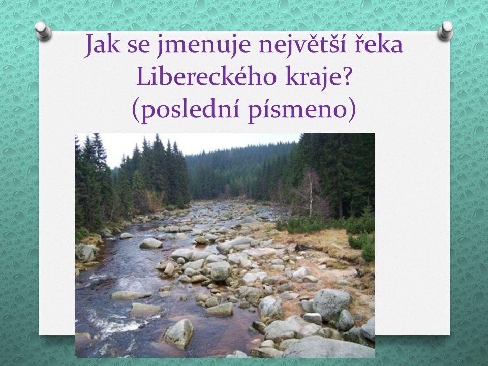 Jak se jmenuje největší řeka Libereckého kraje (poslední písmeno)