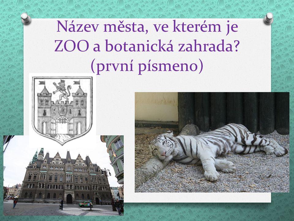 Název města, ve kterém je ZOO a botanická zahrada? (první písmeno)