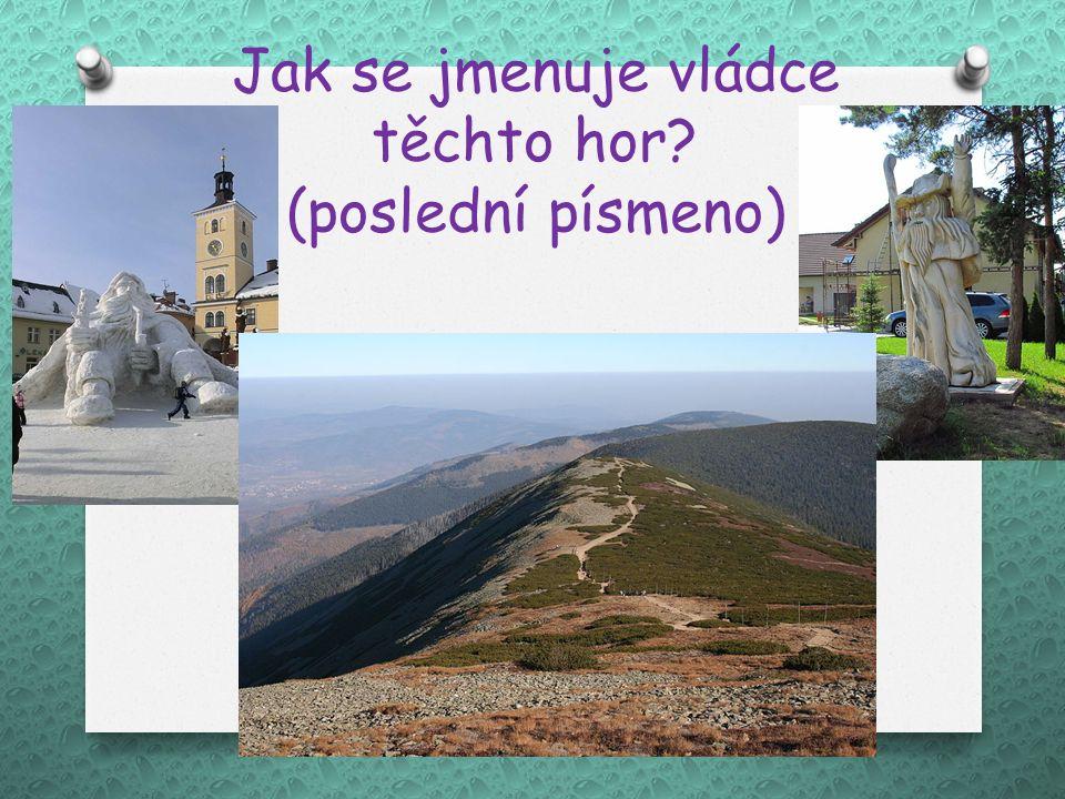 Jak se jmenuje vládce těchto hor? (poslední písmeno)