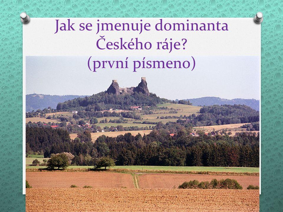 Jak se jmenuje dominanta Českého ráje? (první písmeno)