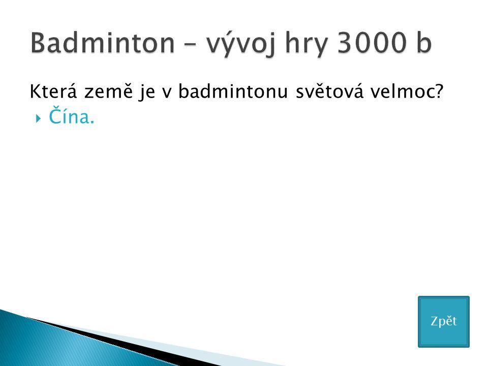 Která země je v badmintonu světová velmoc?  Čína. Zpět