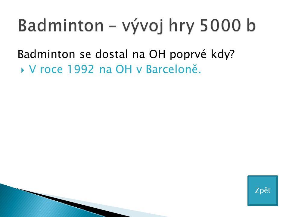 Badminton se dostal na OH poprvé kdy?  V roce 1992 na OH v Barceloně. Zpět