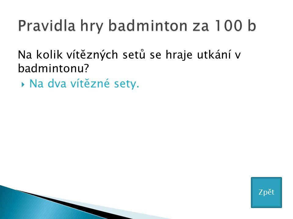 Na kolik vítězných setů se hraje utkání v badmintonu?  Na dva vítězné sety. Zpět