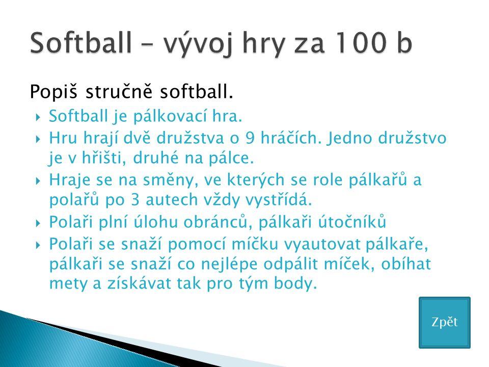 Popiš stručně softball.  Softball je pálkovací hra.