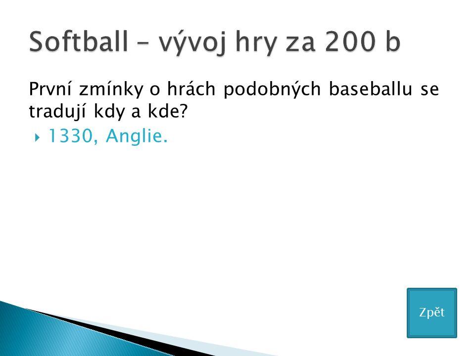 První zmínky o hrách podobných baseballu se tradují kdy a kde?  1330, Anglie. Zpět