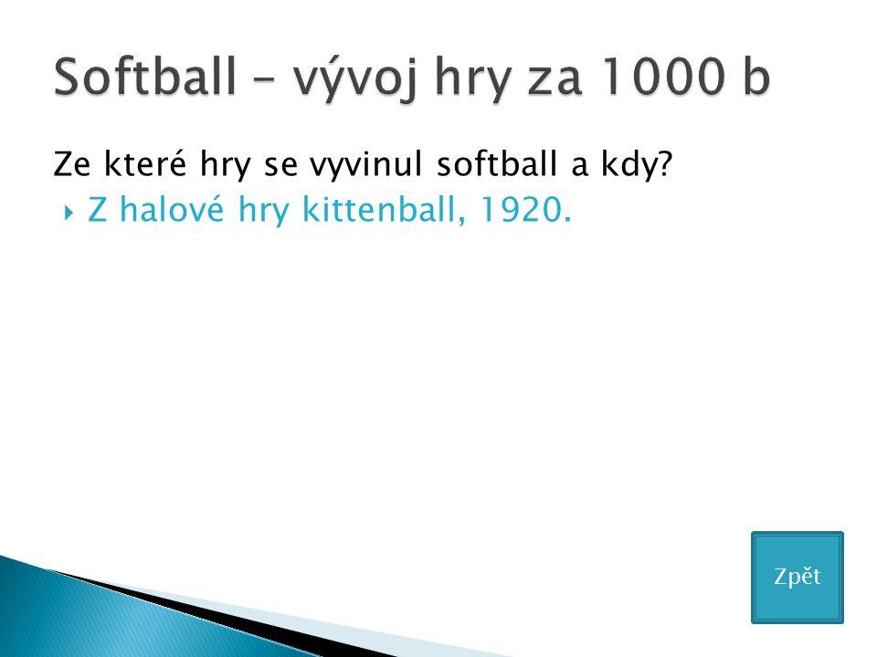 Ze které hry se vyvinul softball a kdy?  Z halové hry kittenball, 1920. Zpět