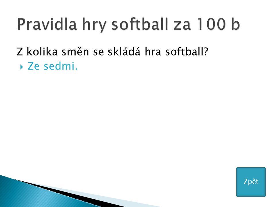 Z kolika směn se skládá hra softball?  Ze sedmi. Zpět