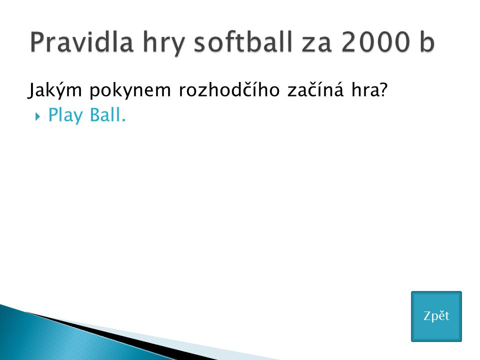 Jakým pokynem rozhodčího začíná hra?  Play Ball. Zpět