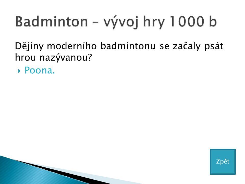 Dějiny moderního badmintonu se začaly psát hrou nazývanou  Poona. Zpět