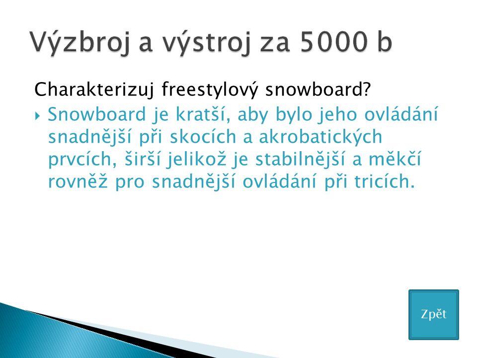 Charakterizuj freestylový snowboard?  Snowboard je kratší, aby bylo jeho ovládání snadnější při skocích a akrobatických prvcích, širší jelikož je sta