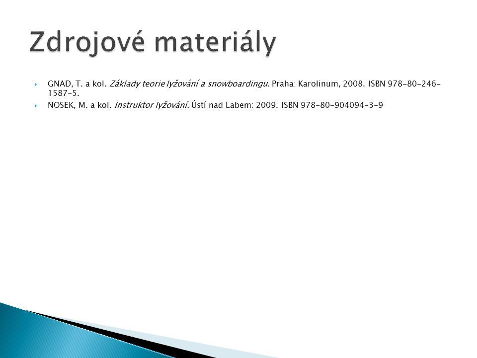  GNAD, T. a kol. Základy teorie lyžování a snowboardingu. Praha: Karolinum, 2008. ISBN 978-80-246- 1587-5.  NOSEK, M. a kol. Instruktor lyžování. Ús