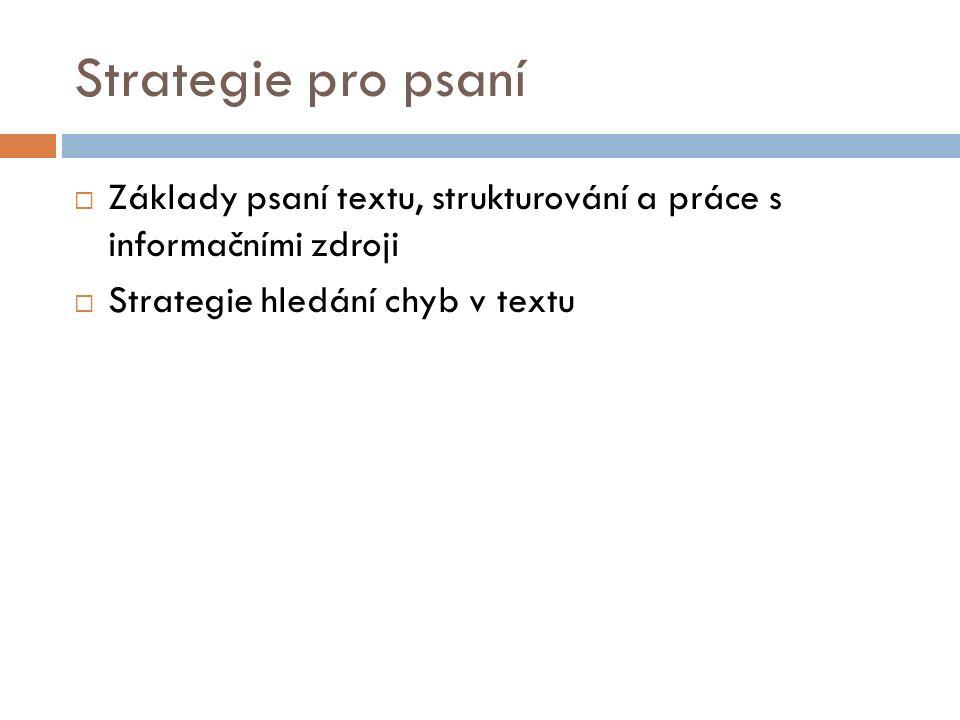 Strategie pro psaní  Základy psaní textu, strukturování a práce s informačními zdroji  Strategie hledání chyb v textu