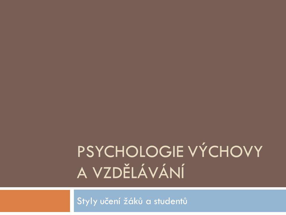 PSYCHOLOGIE VÝCHOVY A VZDĚLÁVÁNÍ Styly učení žáků a studentů