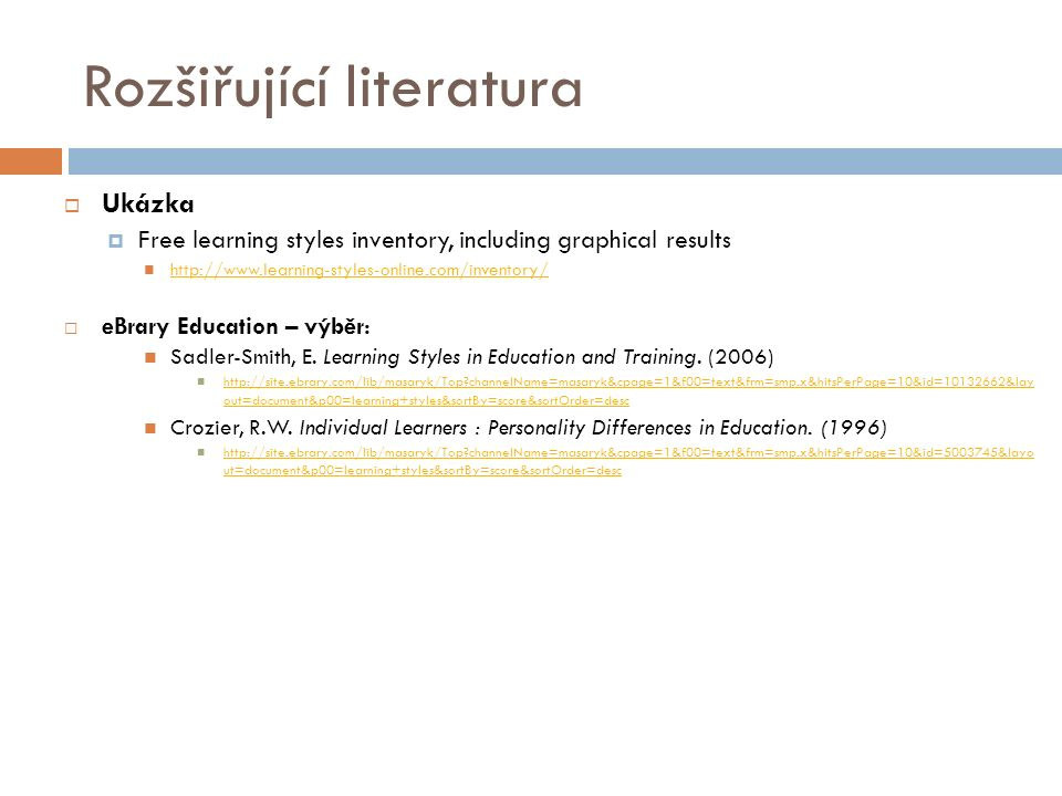Rozšiřující literatura  Ukázka  Free learning styles inventory, including graphical results http://www.learning-styles-online.com/inventory/  eBrary Education – výběr: Sadler-Smith, E.