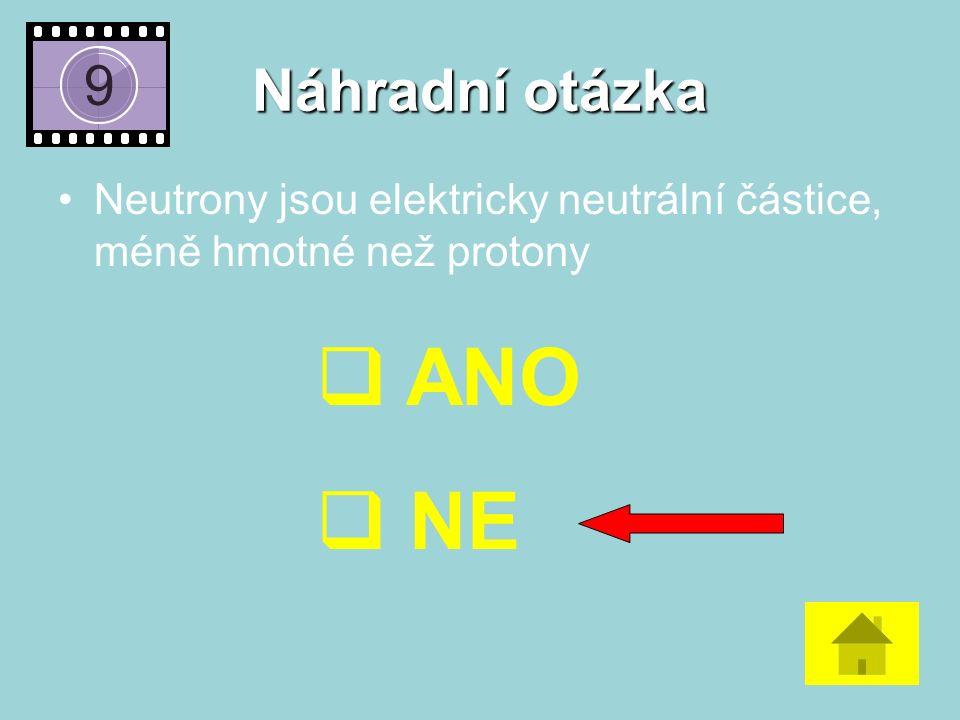 Náhradní otázka Neutrony jsou elektricky neutrální částice, méně hmotné než protony  ANO  NE