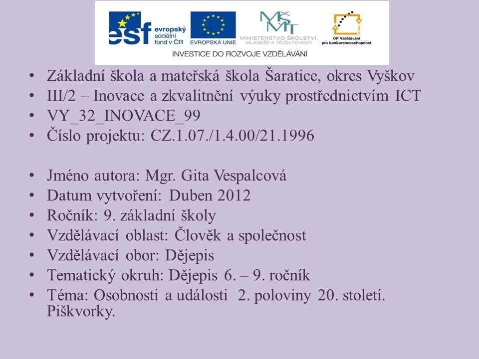 Základní škola a mateřská škola Šaratice, okres Vyškov III/2 – Inovace a zkvalitnění výuky prostřednictvím ICT VY_32_INOVACE_99 Číslo projektu: CZ.1.07./1.4.00/21.1996 Jméno autora: Mgr.
