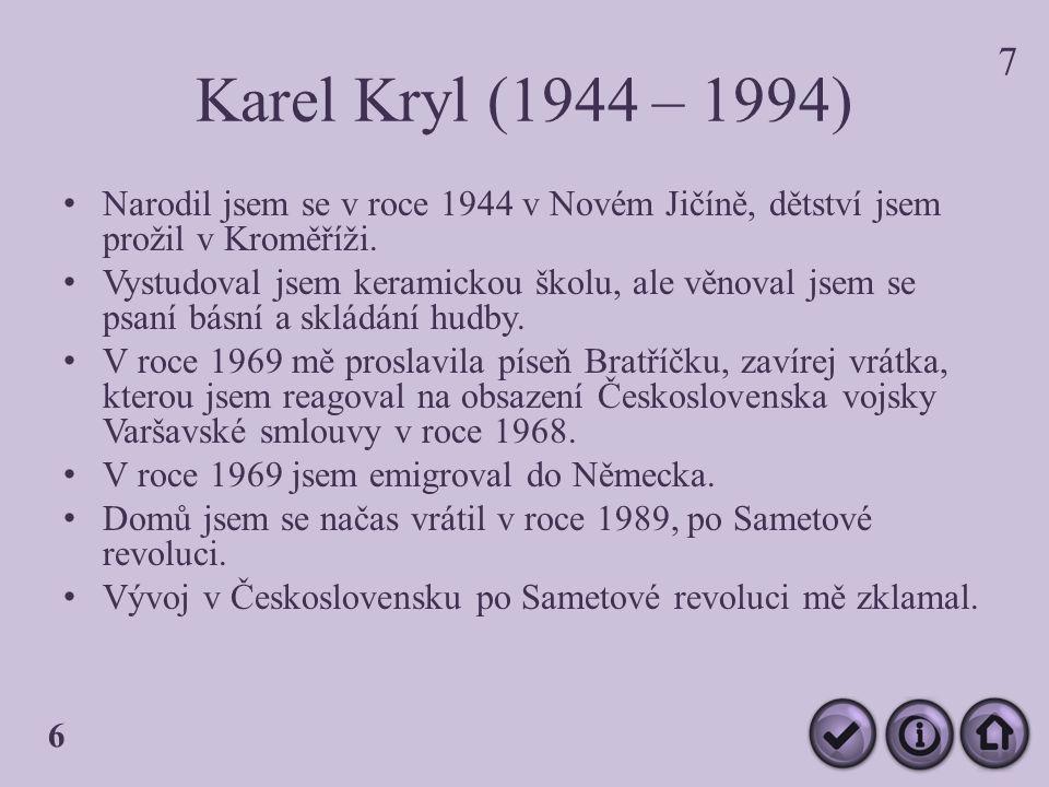Karel Kryl (1944 – 1994) Narodil jsem se v roce 1944 v Novém Jičíně, dětství jsem prožil v Kroměříži.