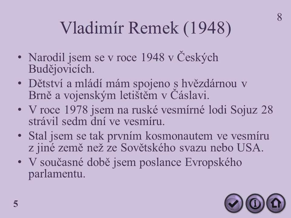 Vladimír Remek (1948) Narodil jsem se v roce 1948 v Českých Budějovicích.