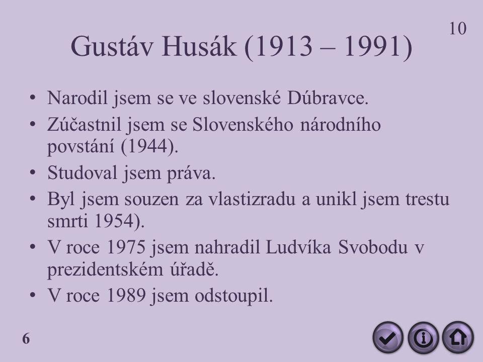 Gustáv Husák (1913 – 1991) Narodil jsem se ve slovenské Dúbravce.