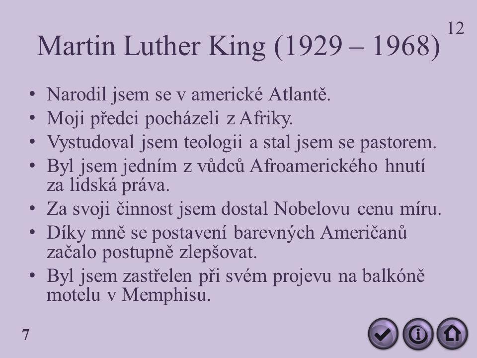Martin Luther King (1929 – 1968) Narodil jsem se v americké Atlantě.