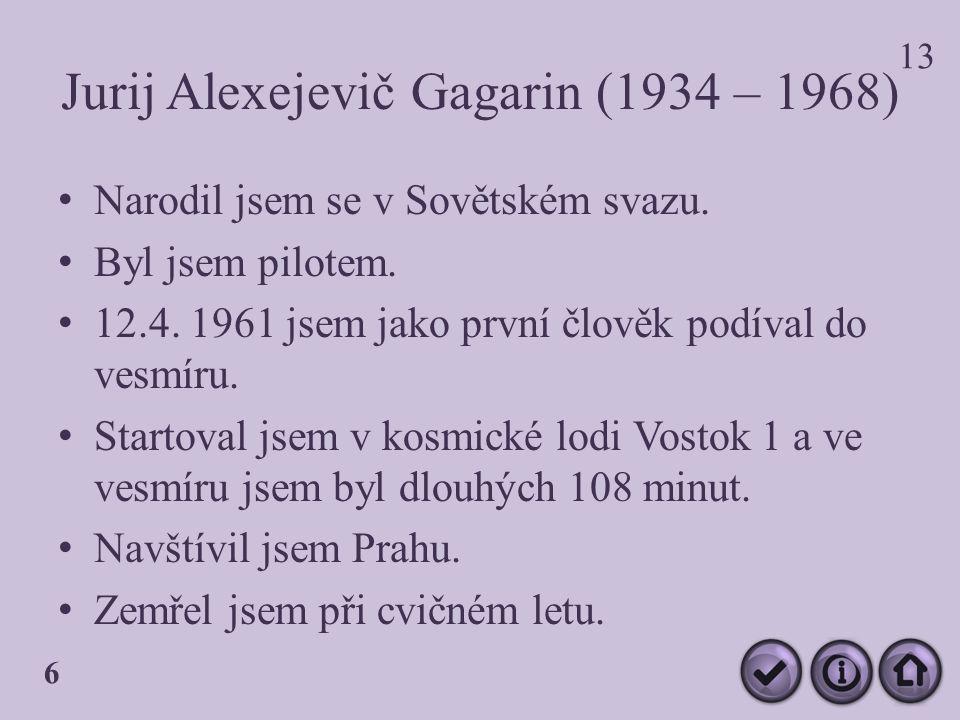 Jurij Alexejevič Gagarin (1934 – 1968) Narodil jsem se v Sovětském svazu.