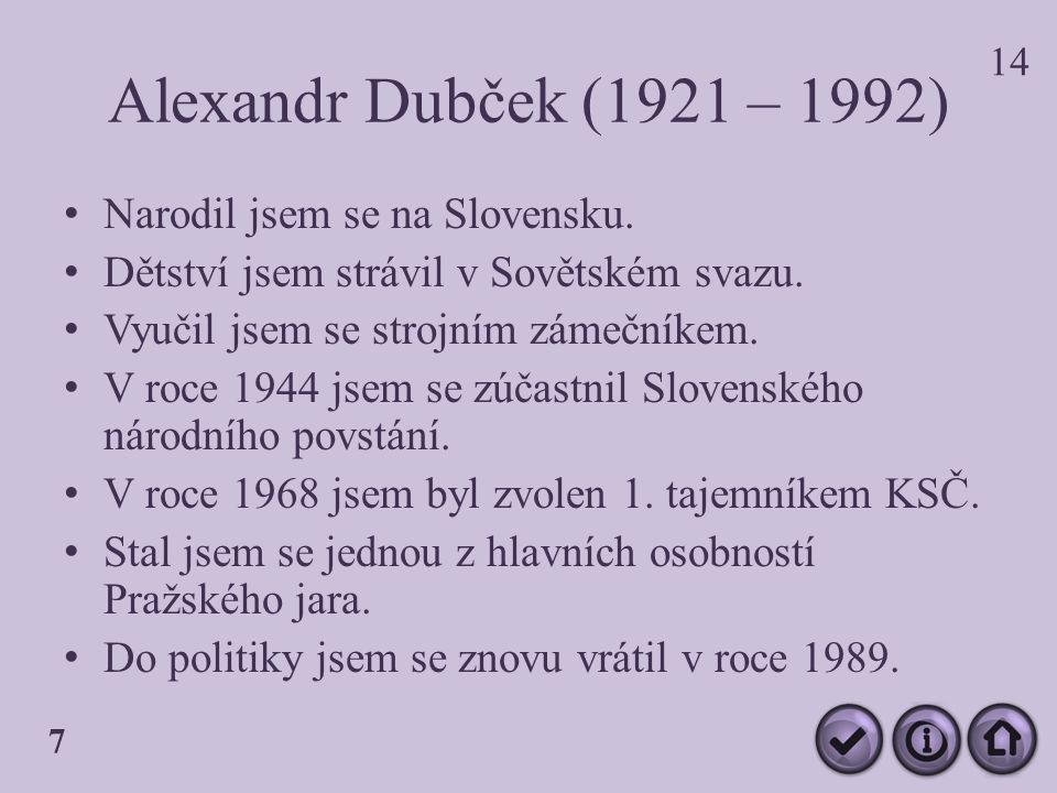Alexandr Dubček (1921 – 1992) Narodil jsem se na Slovensku.
