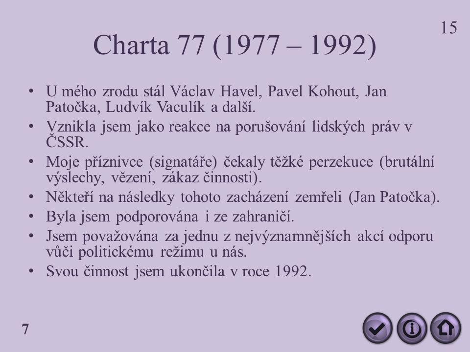 Charta 77 (1977 – 1992) U mého zrodu stál Václav Havel, Pavel Kohout, Jan Patočka, Ludvík Vaculík a další.