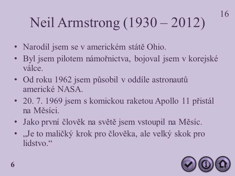 Neil Armstrong (1930 – 2012) Narodil jsem se v americkém státě Ohio.