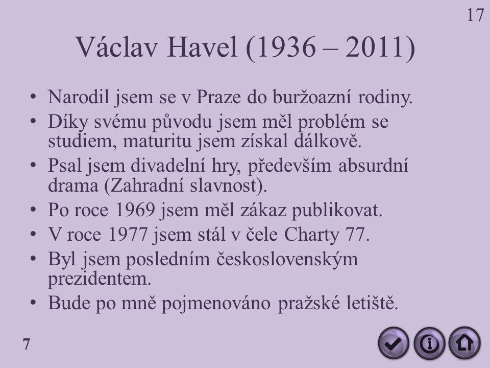 Václav Havel (1936 – 2011) Narodil jsem se v Praze do buržoazní rodiny.