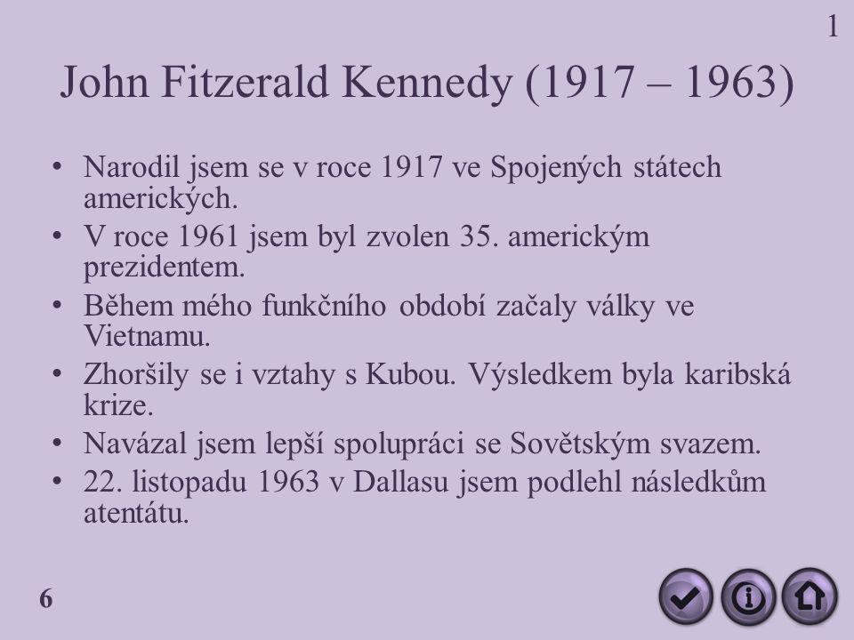 John Fitzerald Kennedy (1917 – 1963) Narodil jsem se v roce 1917 ve Spojených státech amerických.
