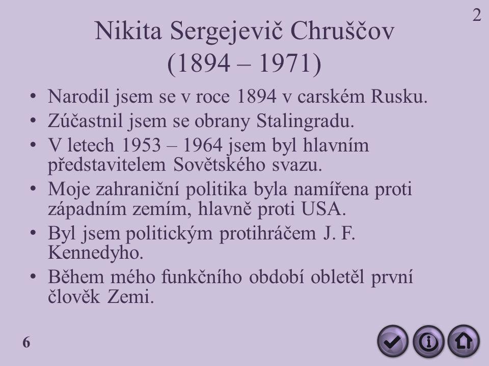Nikita Sergejevič Chruščov (1894 – 1971) Narodil jsem se v roce 1894 v carském Rusku.