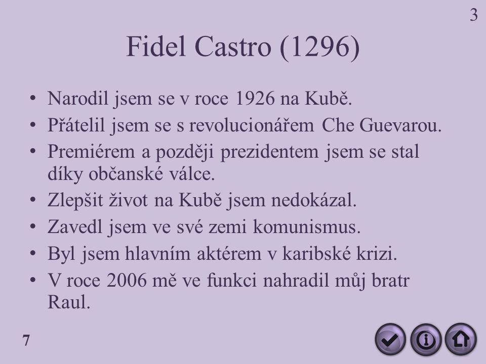 Fidel Castro (1296) Narodil jsem se v roce 1926 na Kubě.
