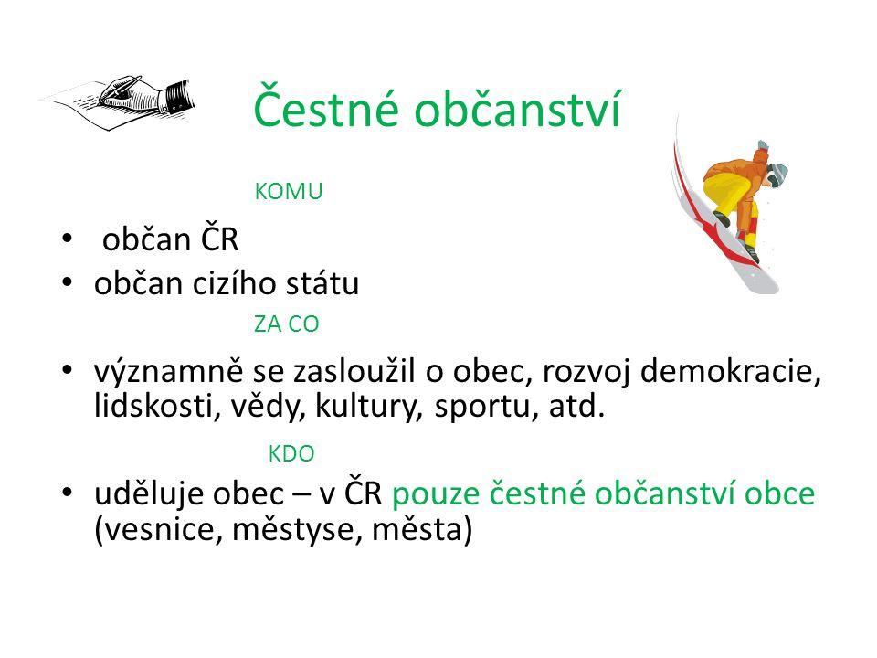 Čestné občanství občan ČR občan cizího státu významně se zasloužil o obec, rozvoj demokracie, lidskosti, vědy, kultury, sportu, atd. uděluje obec – v