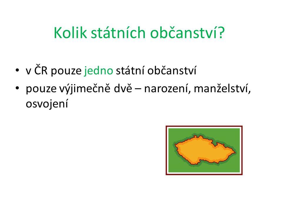 Kolik státních občanství? v ČR pouze jedno státní občanství pouze výjimečně dvě – narození, manželství, osvojení