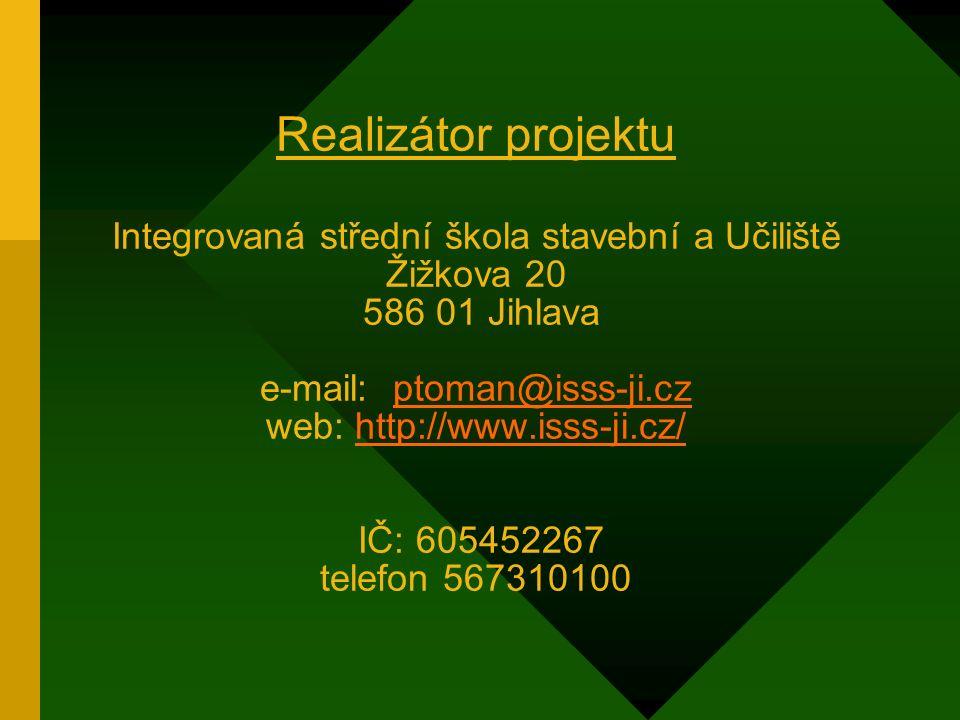 Realizátor projektu Integrovaná střední škola stavební a Učiliště Žižkova 20 586 01 Jihlava e-mail: ptoman@isss-ji.cz web: http://www.isss-ji.cz/ IČ: 605452267 telefon 567310100ptoman@isss-ji.czhttp://www.isss-ji.cz/