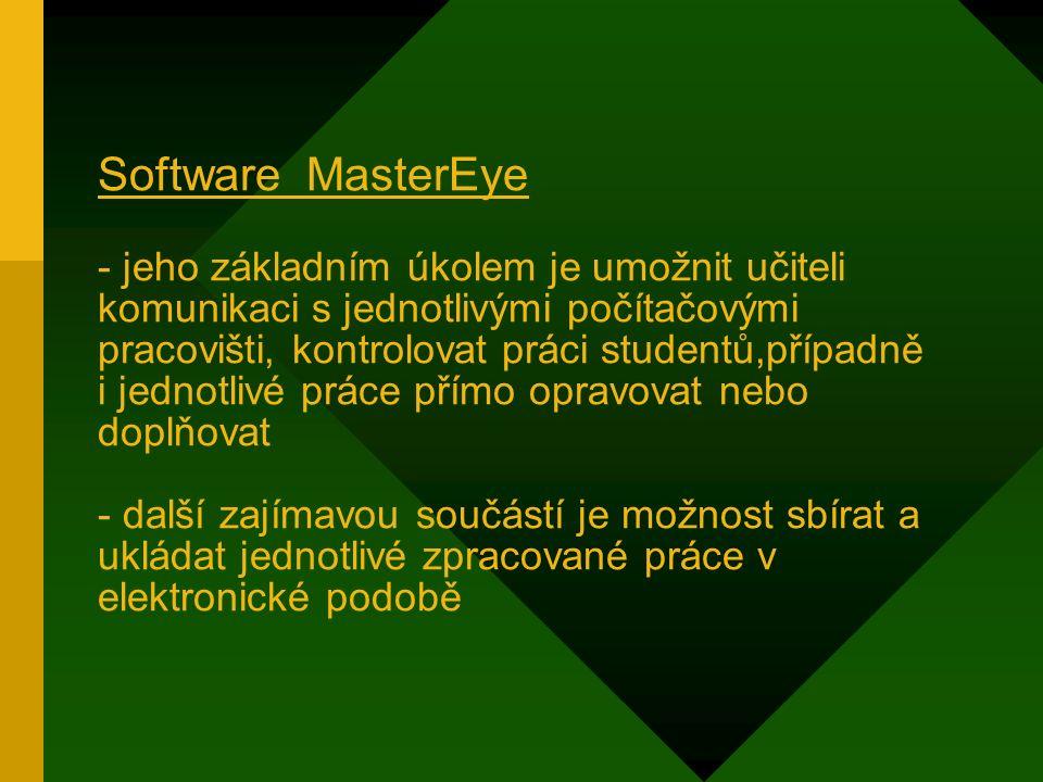 Software MasterEye - jeho základním úkolem je umožnit učiteli komunikaci s jednotlivými počítačovými pracovišti, kontrolovat práci studentů,případně i jednotlivé práce přímo opravovat nebo doplňovat - další zajímavou součástí je možnost sbírat a ukládat jednotlivé zpracované práce v elektronické podobě