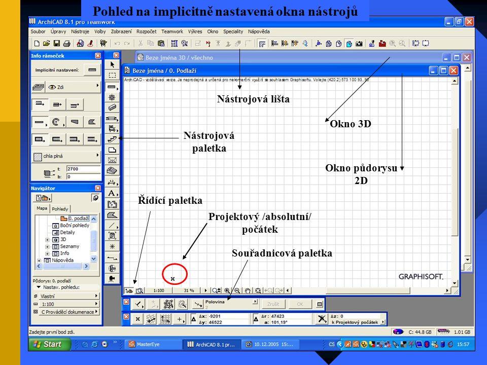 Pohled na implicitně nastavená okna nástrojů Nástrojová lišta Okno 3D Nástrojová paletka Projektový /absolutní/ počátek Souřadnicová paletka Řídící paletka Okno půdorysu 2D