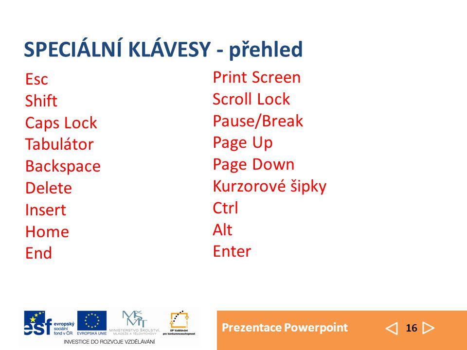 Prezentace Powerpoint 16 SPECIÁLNÍ KLÁVESY - přehled Esc Shift Caps Lock Tabulátor Backspace Delete Insert Home End Print Screen Scroll Lock Pause/Bre