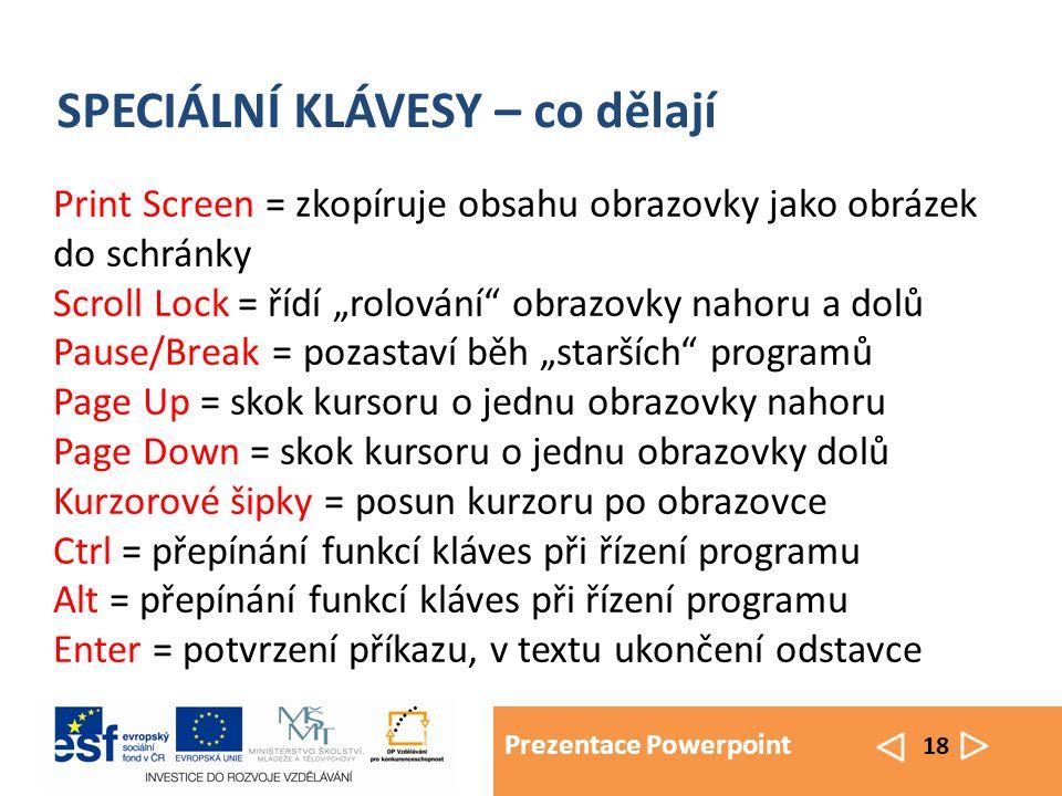 """Prezentace Powerpoint 18 SPECIÁLNÍ KLÁVESY – co dělají Print Screen = zkopíruje obsahu obrazovky jako obrázek do schránky Scroll Lock = řídí """"rolování"""