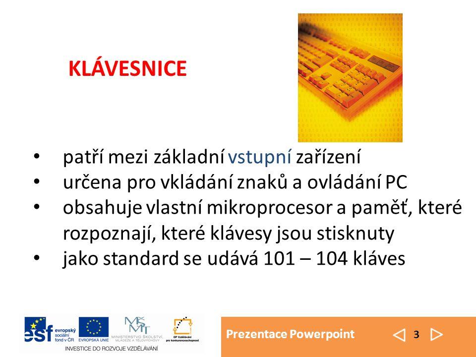 Prezentace Powerpoint 3 patří mezi základní vstupní zařízení určena pro vkládání znaků a ovládání PC obsahuje vlastní mikroprocesor a paměť, které roz
