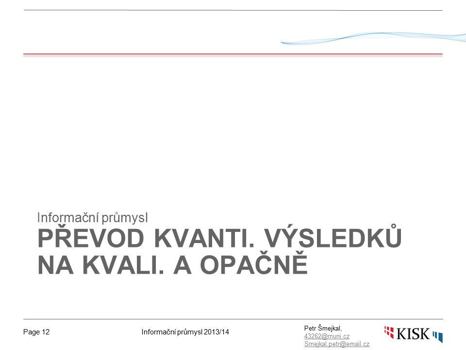 Informační průmysl 2013/14Page 12 Petr Šmejkal, 43262@muni.cz 43262@muni.cz Smejkal.petr@email.cz PŘEVOD KVANTI.