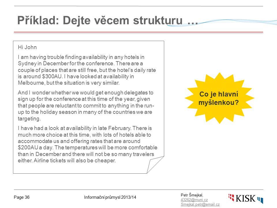 Informační průmysl 2013/14Page 36 Petr Šmejkal, 43262@muni.cz 43262@muni.cz Smejkal.petr@email.cz Příklad: Dejte věcem strukturu … Co je hlavní myšlenkou.