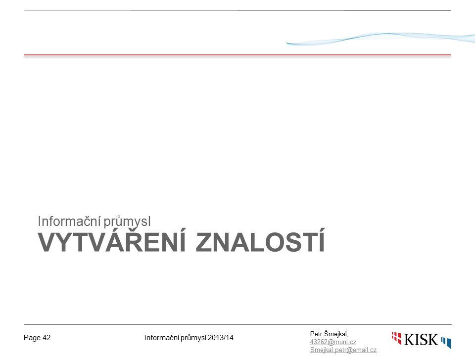 Informační průmysl 2013/14Page 42 Petr Šmejkal, 43262@muni.cz 43262@muni.cz Smejkal.petr@email.cz VYTVÁŘENÍ ZNALOSTÍ Informační průmysl