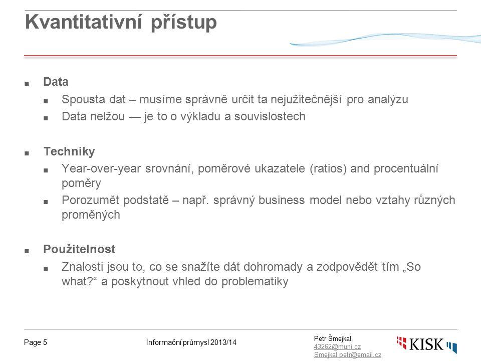 Informační průmysl 2013/14Page 26 Petr Šmejkal, 43262@muni.cz 43262@muni.cz Smejkal.petr@email.cz Jsme smluvně zavázaní s dodavatelem X na následující 3 roky.
